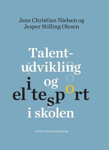 Jens Christian Nielsen og Jesper Stilling Olesen: Talentudvikling og elitesport i skolen, forside