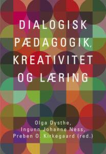 Bogforside: Olga Dysthe, Ingunn Johanne Ness, Preben O. Kirkegaard (red.): Dialogisk pædagogik, kreativitet og læring