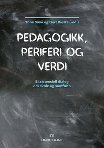 Tone Sævi og Gert Biesta (red.): Pedagogikk, periferi og verdi. Eksistensiell dialog om skole og samfunn