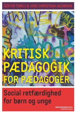 Anmeldelse: Üzeyir Tireli & Jens Christian Jacobsen: Kritisk pædagogik for pædagoger. Social retfærdighed for børn og unge